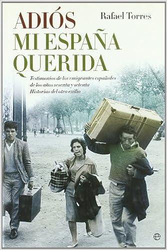 Adios mi España querida (Historia Del Siglo Xx): Amazon.es: Torres ...