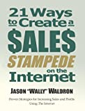 img - for 21 Ways To Create A Sales Stampede On The Internet book / textbook / text book
