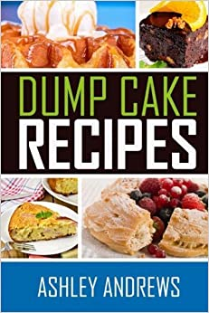 Dump Cake Recipes: The Simple and Easy Dump Cake Cookbook by Ashley Andrews (2014-10-30)