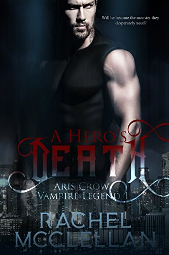 A Hero's Death: Aris Crow Vampire Legend by [McClellan, Rachel]