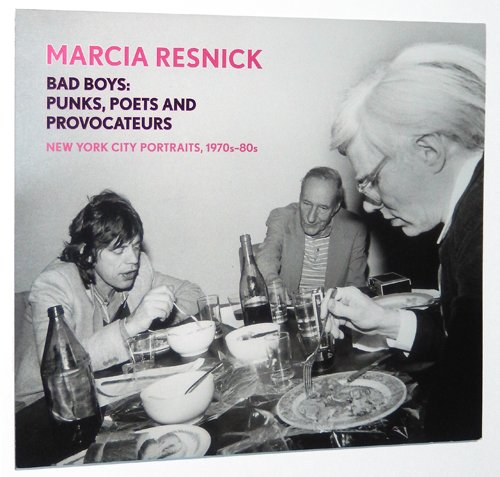 Marcia Resnick: Bad Boys: Punks, Poets and Provocateurs,