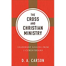 The Cross and Christian Ministry: An Exposition of Passages from 1 Corinthians