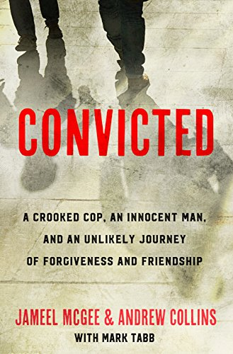 Convicted: A Crooked Cop, an Innocent Man, and an Unlikely Journey of Forgivenessand Friendship cover