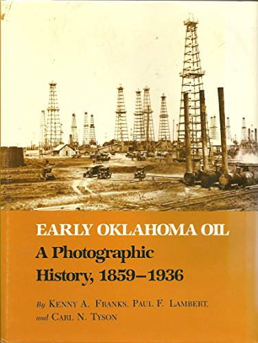 Early Oklahoma Oil: A Photographic History, 1859-1936 (MONTAGUE HISTORY OF OIL SERIES)