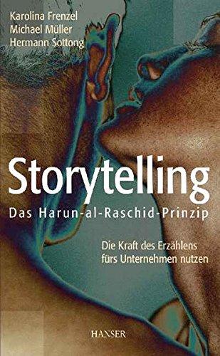Storytelling: Das Harun-al-Raschid-Prinzip Die Kraft des Erzählens fürs Unternehmen nutzen
