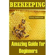 Beekeeping: Amazing Guide for Beginners