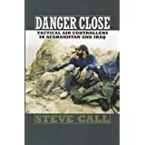 Danger Close: Tactical Air Controllers in Afghanistan and Iraq (Williams-Ford Texas A&M University Military History Series Bo