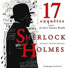 17 nouvelles enquêtes de Sherlock Holmes et du Dr Watson (Les enquêtes de Sherlock Holmes et du Dr Watson : Collection) | Livre audio Auteur(s) : Arthur Conan Doyle Narrateur(s) : Nicolas Planchais