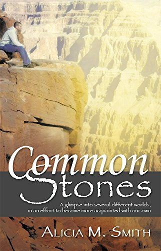 Common Stones: A glimpse into several different worlds, in an effort to become more acquainted with our own by [Alicia M. Smith]