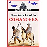 Three Years Among the Comanches:  The Narrative of Nelson Lee, the Texas Ranger, Containing a Detailed Account of His Captivity Among the Indians, His Singular Escape ...(1859)
