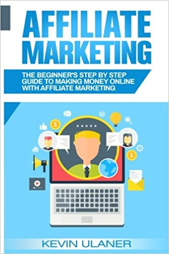 The Beginner's Step By Step Guide To Making Money Online With Affiliate Marketing