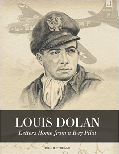 Louis Dolan: Letters Home from a B-17 Pilot