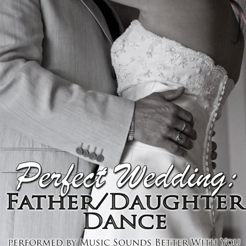 Perfect Wedding: Father/Daughter Dance By Music Sounds
