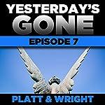 Yesterday's Gone: Episode 7 | Sean Platt,David Wright