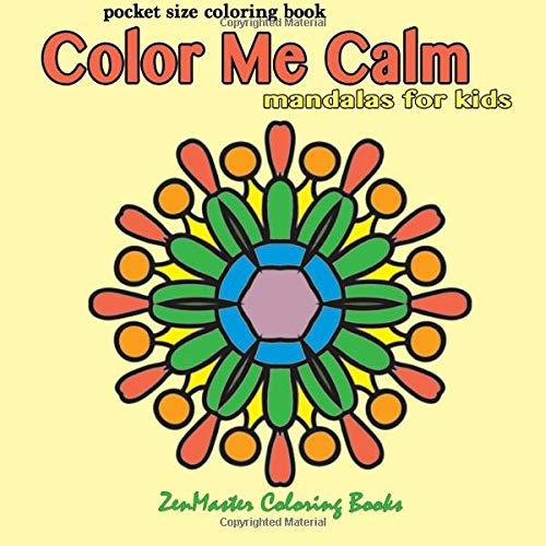 Pocket Size Coloring Book: Color Me Calm Mandalas For Kids (Travel Size Coloring Books) (Volume 4) pdf