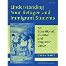 Understanding Your Refugee and Immigrant Students: An Educational, Cultural, and Linguistic Guide (Michigan Teacher Resource)