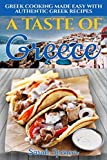 A Taste of Greece: Greek Cooking Made Easy with Authentic Greek Recipes (The Best Recipes from Around the World)