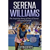 Serena Williams: The Inspiring Story of One of Tennis' Greatest Legends