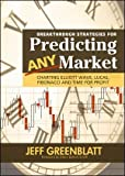 Breakthrough Strategies for Predicting Any Market: Charting Elliott Wave, Lucas, Fibonacci and Time for Profit 1st edition by Greenblatt, Jeff (2007) Hardcover