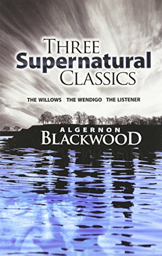 "Three Supernatural Classics: ""The Willows,"" ""The Wendigo"" and ""The Listener"""