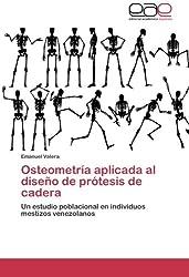 Osteometría aplicada al diseño de prótesis de cadera: Un estudio poblacional en individuos mestizos venezolanos