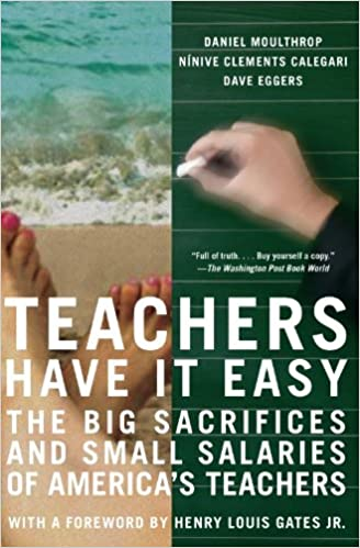 Download bøger gratis online Teachers Have It Easy: The Big Sacrifices and Small Salaries of America's Teachers B005MYIO66 by Daniel Moulthrop PDF ePub iBook