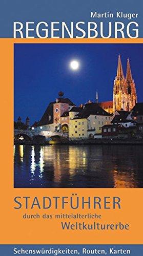 Regensburg. Stadtführer durch das mittelalterliche Weltkulturerbe: Sehenswürdigkeiten, Routen, Karten