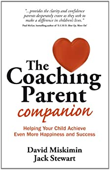 The Coaching Parent Companion: Helping Your Child Achieve Even More Happiness and Success (English Edition) de [Miskimin, David, Stewart, Jack]