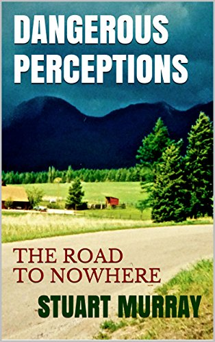 Book: Dangerous Perceptions - The Road To Nowhere by Stuart Murray