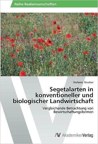 Segetalarten in konventioneller und biologischer Landwirtschaft: Vergleichende Betrachtung von Bewirtschaftungsformen