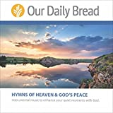 Our Daily Bread: Hymns of Heaven and God's Peace