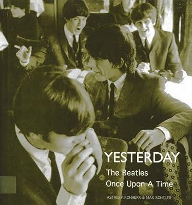 Yesterday: The Beatles Once Upon a Time: Amazon.es: Scheler, Max, Kirchherr, Astrid: Libros en idiomas extranjeros