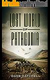 Lost World Of Patagonia: A Dinosaur Thriller