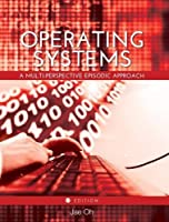 Operating Systems: A Multi-Perspective Episodic Approach Front Cover