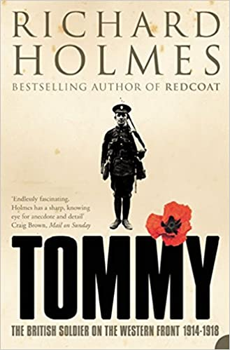5479760b7421a6 Amazon.com  Tommy  The British Soldier on the Western Front  (9780007137527)  Richard Holmes  Books