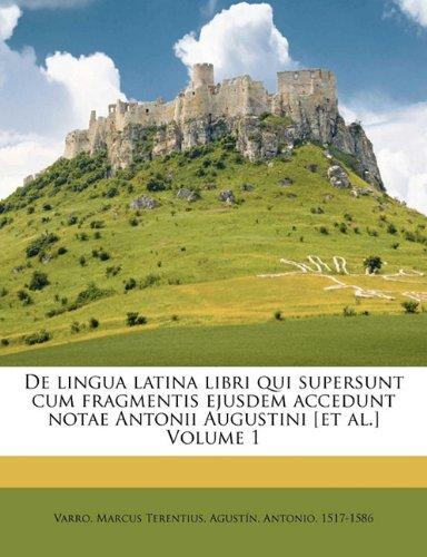 De lingua latina libri qui supersunt cum fragmentis ejusdem accedunt notae Antonii Augustini [et al.] Volume 1 (Latin Edition) pdf epub