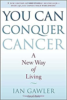 You Can Conquer Cancer: A New Way of Living by Ian Gawler (2015-02-05)