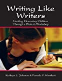 Writing Like Writers: Guiding Elementary Children Through a Writer's Workshop, Kathryn Johnson, Pamela Westcott, 159363000X