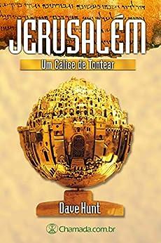 Jerusalém - Um Cálice de Tontear: As Profecias Sobre a Cidade Santa por [Hunt, Dave]