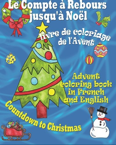 Le compte à rebours jusqu'à Noël, livre de coloriage de l'Avent: Countdown to Christmas, Advent coloring book in French and English (Bilingual activity books) (French Edition)