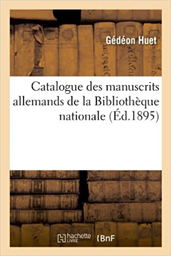 Catalogue Des Manuscrits Allemands de La Bibliotheque Nationale (Ed.1895) (Generalites)
