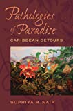 Pathologies of Paradise, Supriya M. Nair, 0813935180
