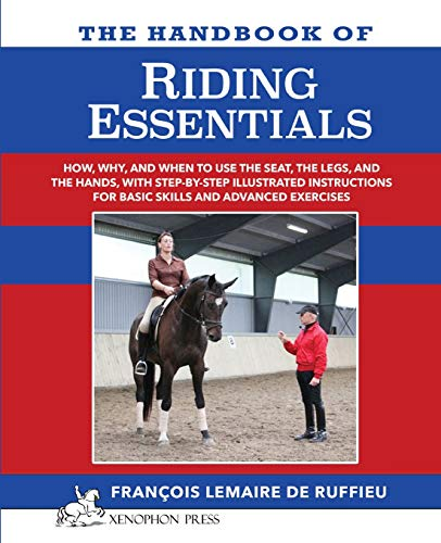 The Handbook of RIDING ESSENTIALS: How, Why and When to use the legs, the seat and the hands with step by step illustrated instructions for basic skills and advanced exercises. ()