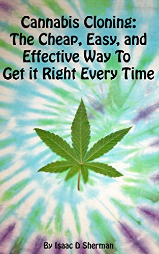 Cannabis Cloning: the Easy, Cheap, and Effective Way to Get It Right Every Time (Best Way To Clone Marijuana)
