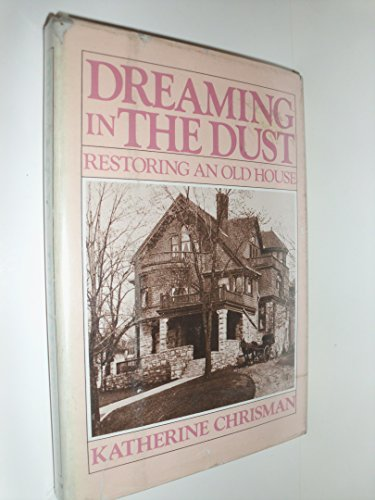Dreaming in the Dust:  Restoring an Old House - Old Orchard House