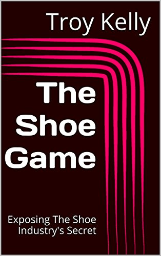 The Shoe Game: Exposing The Shoe Industry's