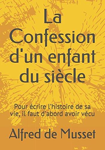 La Confession d'un enfant du siècle: Pour écrire l'histoire de sa vie, il faut d'abord avoir vécu (French Edition)