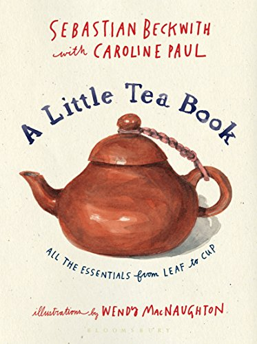 A Little Tea Book: All the Essentials from Leaf to Cup by Sebastian Beckwith, Caroline Paul