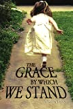 The Grace by Which We Stand, Wendy Duke, 1436371783
