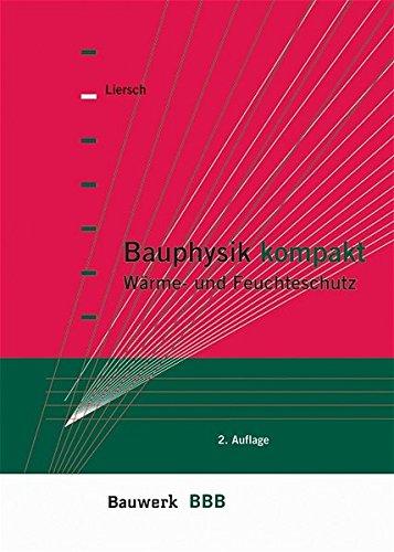 Bauphysik kompakt: Wärme-, Feuchte- und Schallschutz (BBB Bauwerk-Basis-Bibliothek)